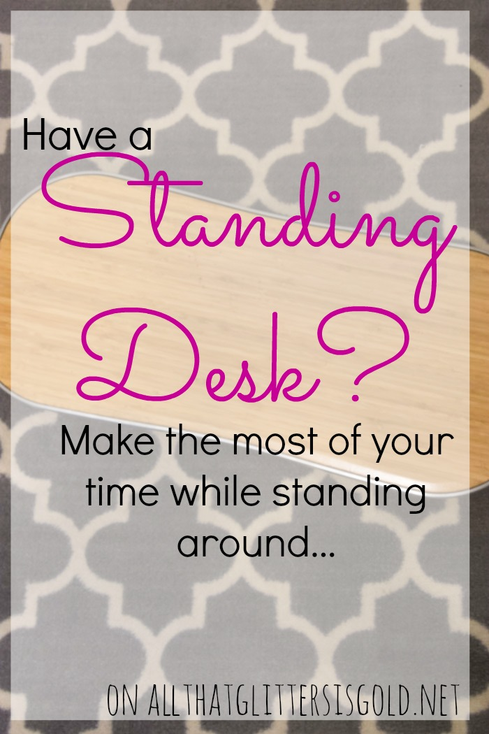 Making the most of your time at your standing desk